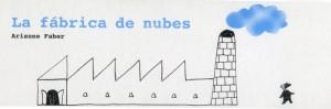 Faber, Arianne. La fábrica de nubes. A Buen Paso, cop. 2010